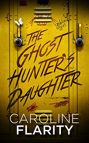 The Ghost Hunter's Daughter                                                 by Caroline Flarity