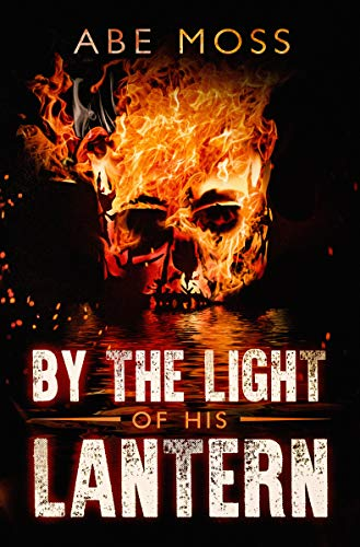 By the Light of His Lantern: A Horror Novel  by Abe Moss