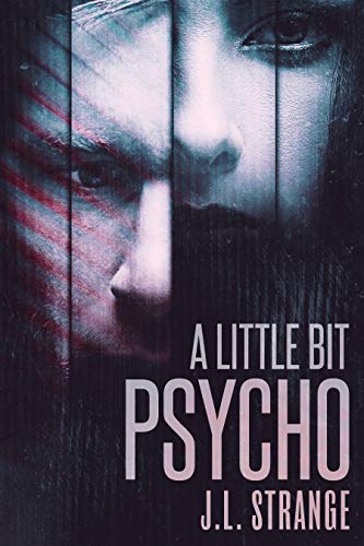 A Little Bit Psycho                                                 by J.L. Strange