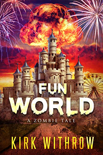 Fun World: A Zombie Tale  by Kirk Withrow