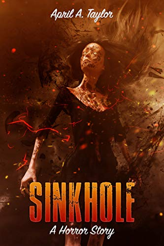 Sinkhole: A Horror Story  by April A. Taylor