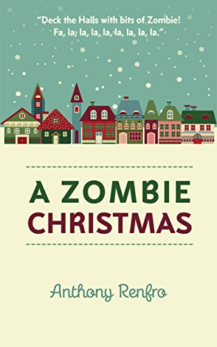 A Zombie Christmas: The Mike Beem Chronicles Volume One                                                 by Anthony Renfro