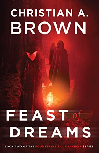 Feast of Dreams (Four Feasts Till Darkness Book 2)                                                 by Christian A. Brown