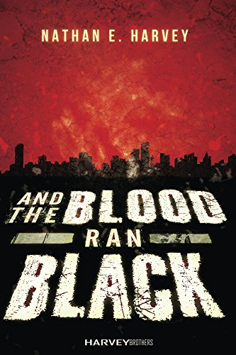 And the Blood Ran Black                                                 by Nathan E Harvey