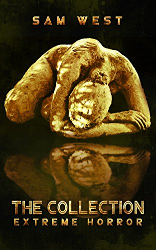 The Collection: Extreme Horror                                                 by Sam West