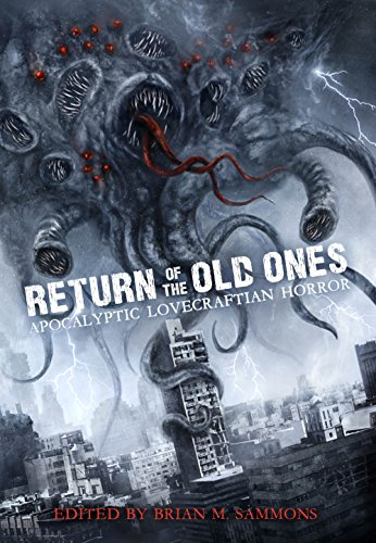 Return of the Old Ones: Apocalyptic Lovecraftian Horror                                                 by Multiple Authors