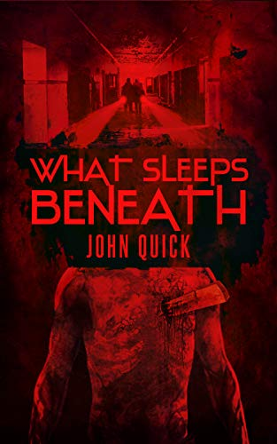 What Sleeps Beneath                                                 by John Quick