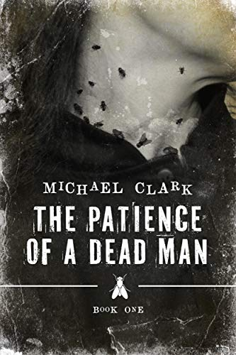 The Patience of a Dead Man                                                 by Michael Clark