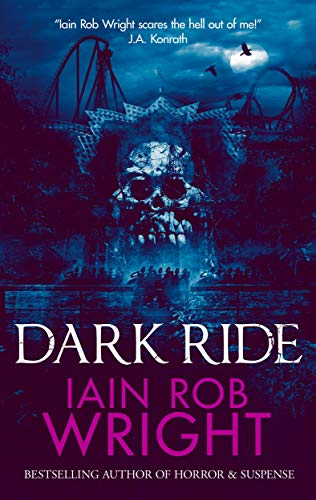 Dark Ride: A Novel of Horror & Suspense                                                 by Iain Rob Wright
