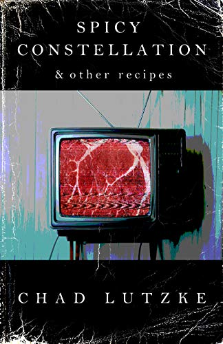 Spicy Constellation & Other Recipes                                                 by Chad Lutzke