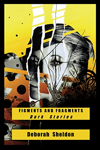 Figments and Fragments: Dark Stories                                                 by Deborah Sheldon