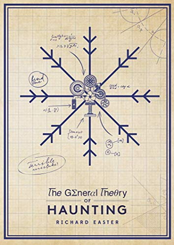 The General Theory Of Haunting: (The Snow Trilogy)                                                 by Richard Easter