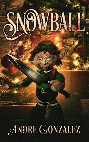 Snowball: A Christmas Horror Story                                                 by Andre Gonzalez