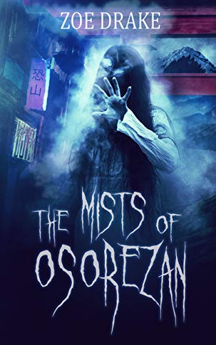 The Mists of Osorezan: Nihon Gothic Book 1                                                 by Zoe Drake