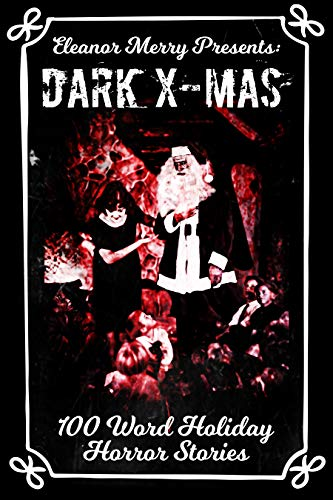 Dark X-Mas: 100 Word Holiday Horror Stories by Multiple Authors