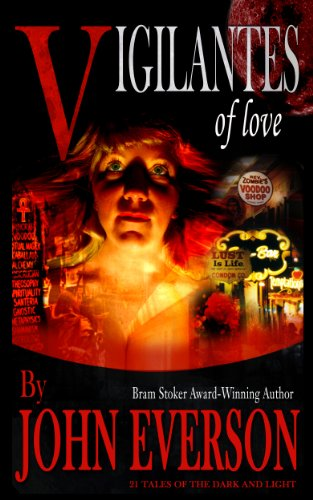 Vigilantes of Love: 21 Tales of the Dark and Light                                                 by John Everson