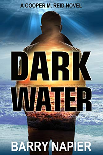 Dark Water (Cooper M. Reid Book 1)                                                 by Barry Napier