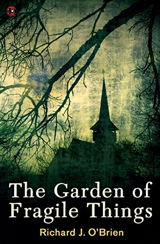 The Garden of Fragile Things                                                 by Richard J. O'Brien