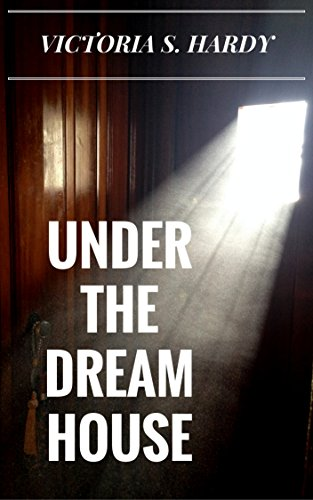 Under The Dream House                                                 by Victoria S. Hardy