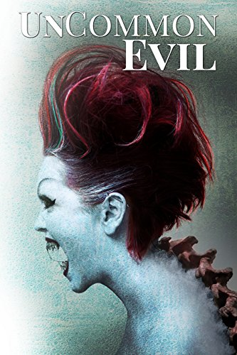 UnCommon Evil: A Collection of Nightmares, Demonic Creatures, and UnImaginable Horrors by P.K. Tyler