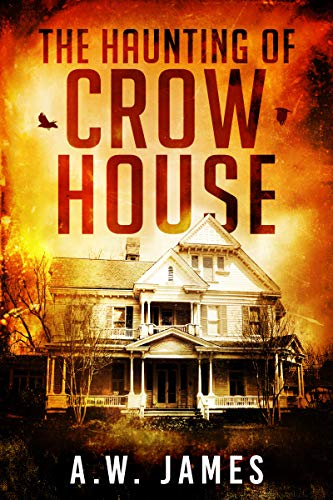 The Haunting of Crow House                                                 by A.W. James