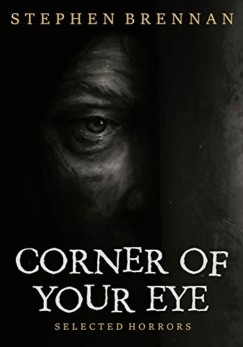 Corner Of Your Eye                                                 by Stephen Brennan