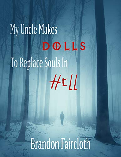 My Uncle Makes Dolls to Replace Souls in Hell                                                 by Brandon Faircloth