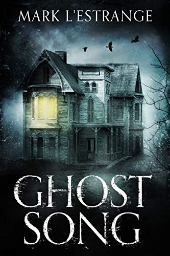 Ghost Song: The Haunting Of Denby Manor                                                 by Mark L'Estrange