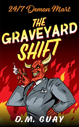 The Graveyard Shift: A Horror Comedy (24/7 Demon Mart Book 1)                                                 by DM Guay
