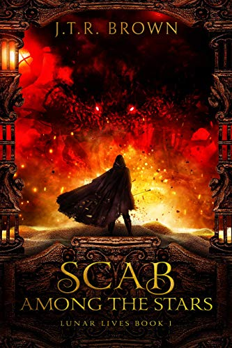 Scab Among the Stars (Lunar Lives Book 1)                                                 by J.T.R. Brown