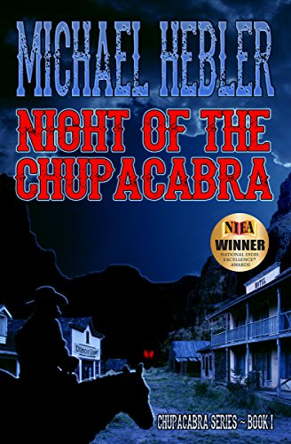 Night of the Chupacabra: Chupacabra Series #1                                                 by Michael Hebler