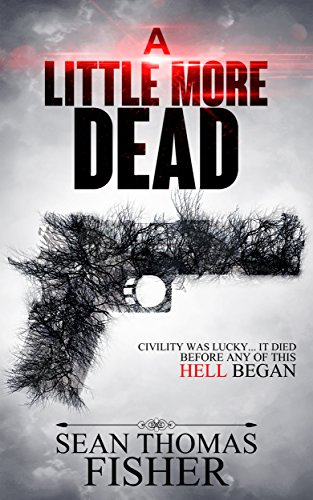A Little More Dead: A Gripping Zombie Thriller Full of Heart Stopping Twists                                                 by Sean Thomas Fisher