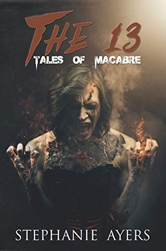 The 13: Tales of Macabre                                                 by Stephanie Ayers