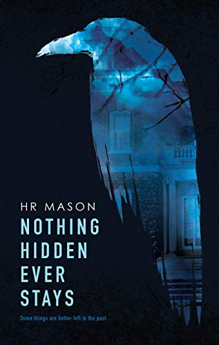 Nothing Hidden Ever Stays                                                 by HR Mason