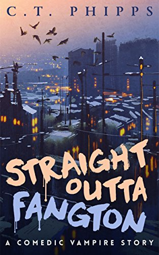 Straight Outta Fangton: A Comedic Vampire Story             by C. T. Phipps