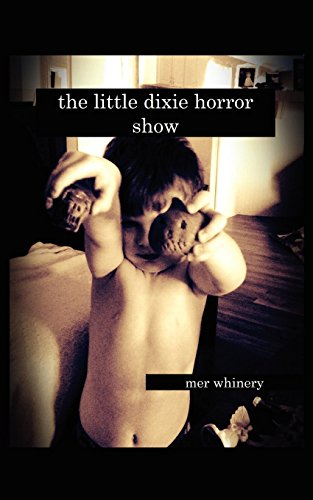 The Little Dixie Horror Show Vol: I             by Mer Whinery