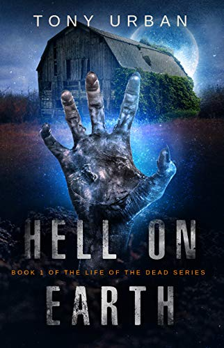 Hell on Earth: A Zombie Apocalypse Thriller (Life of the Dead Book 1)             by Tony Urban