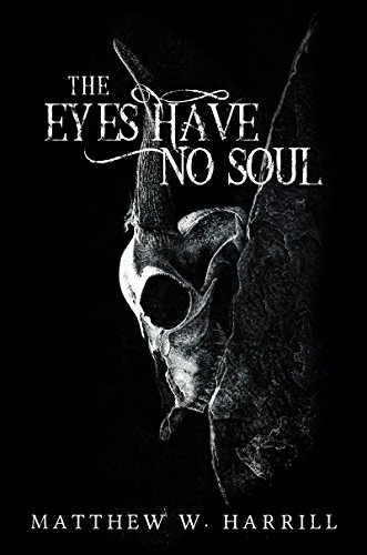 The Eyes Have No Soul             by Matthew W. Harrill