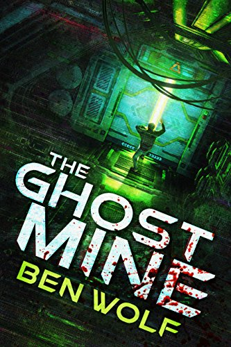 The Ghost Mine: A Science Fiction/Horror Novel             by Ben Wolf