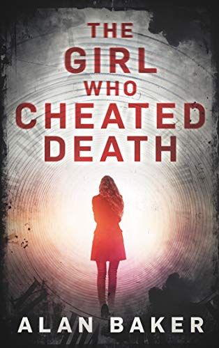 The Girl Who Cheated Death: A Supernatural Suspense Thriller             by Alan Baker