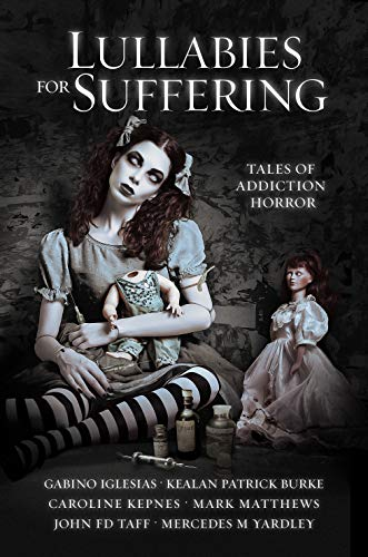 Lullabies For Suffering: Tales of Addiction Horror             by Multiple Authors