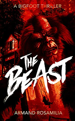 The Beast: A Bigfoot Thriller             by Armand Rosamilia