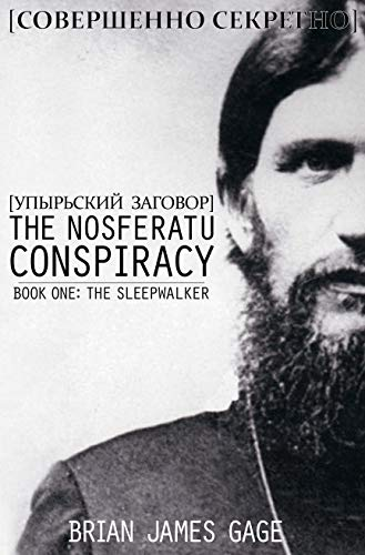 The Nosferatu Conspiracy: The Sleepwalker             by Brian James Gage
