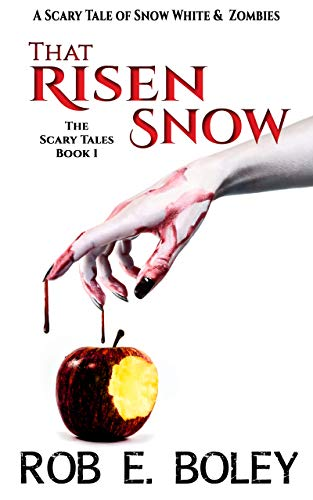 That Risen Snow: A Scary Tale of Snow White & Zombies (The Scary Tales Book 1) by Rob E. Boley