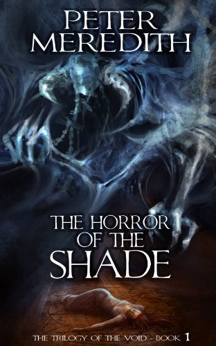 The Horror Of The Shade (The Trilogy Of The Void Book 1) by Peter Meredith