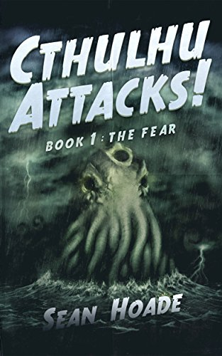 Cthulhu Attacks!: Book 1: The Fear by Sean Hoade