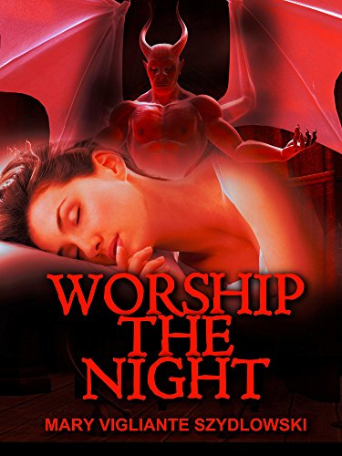 Worship the Night             by Mary Vigliante Szydlowski