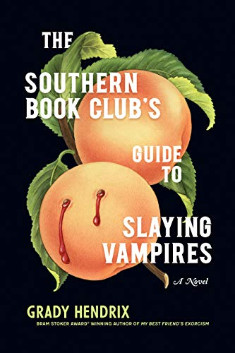 The Southern Book Club's Guide to Slaying Vampires: A Novel             by Grady Hendrix