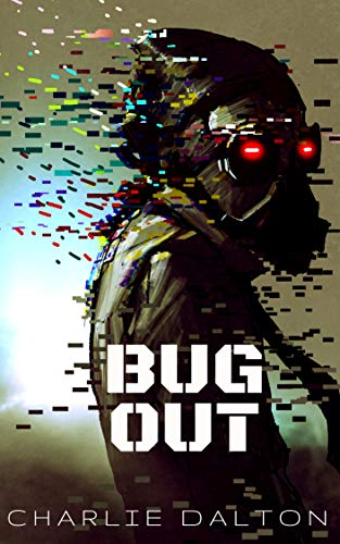 Bug Out             by Charlie Dalton