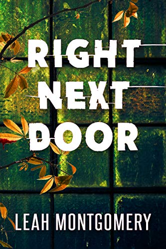 Right Next Door: A Psychological Thriller by Leah Montgomery